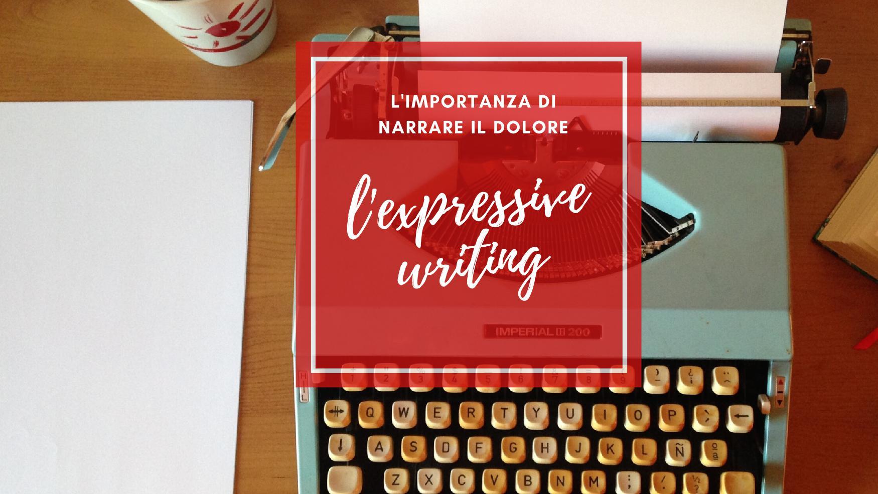L'importanza di narrare il dolore: l'Expressive Writing